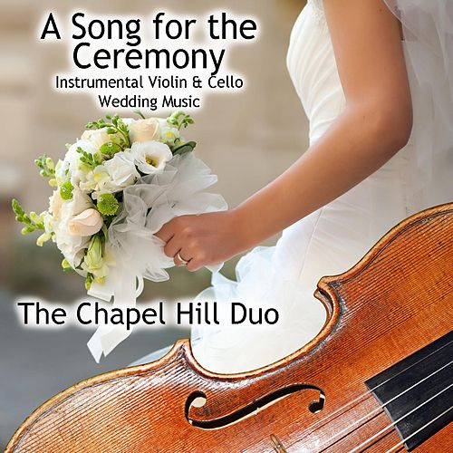 A Song for the Ceremony (Instrumental Violin & Cello Wedding Music) de The Chapel Hill Duo