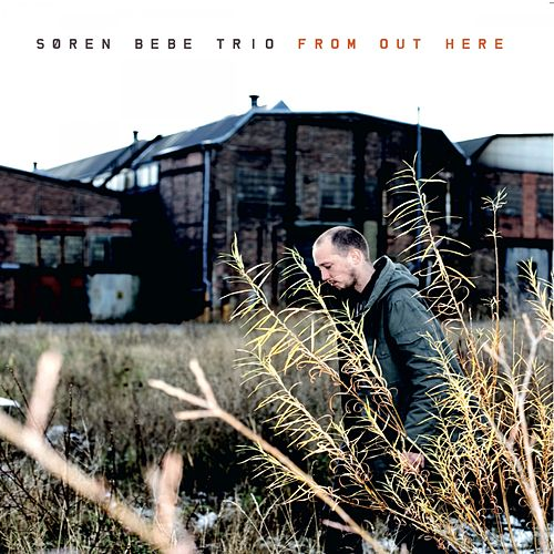 From out Here by Søren Bebe Trio