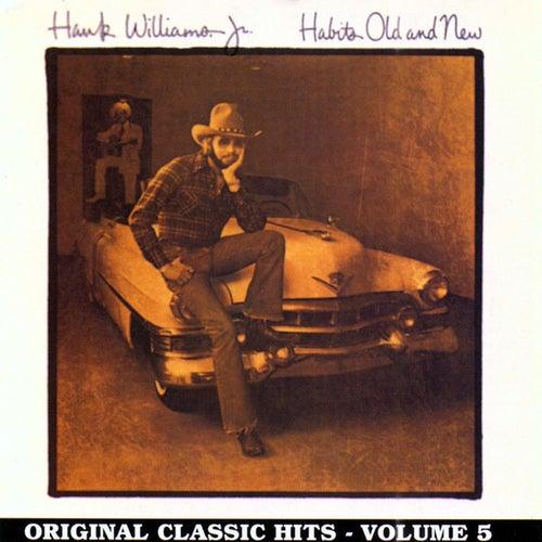 Habits Old & New: Original Classic Hits Vol. 5 by Hank Williams, Jr.