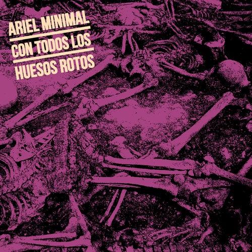 Con Todos los Huesos Rotos de Ariel Minimal