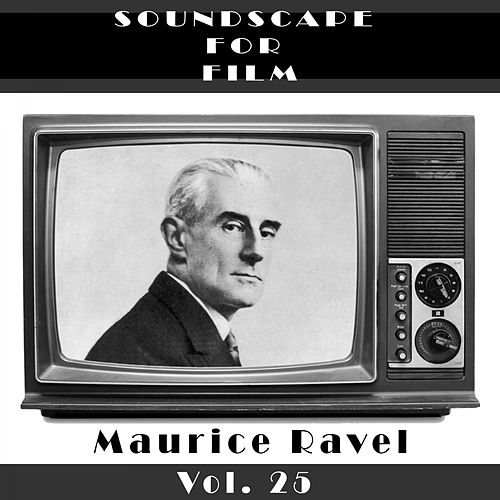 Classical SoundScapes For Film, Vol. 25 van Maurice Ravel