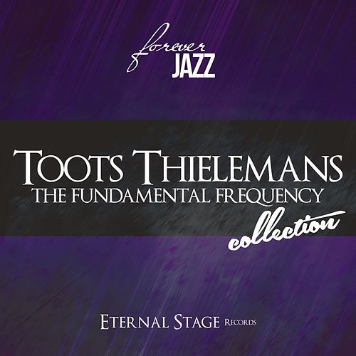 The Fundamental Frequency Collection (Forever Jazz) von Toots Thielemans