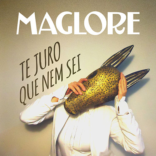 Te Juro Que Nem Sei - Single de Maglore