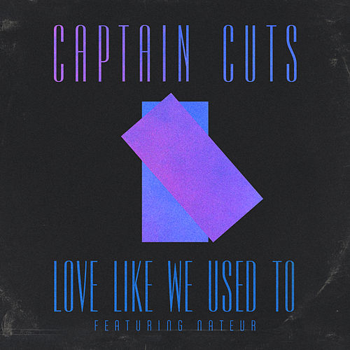 Love Like We Used To von Captain Cuts