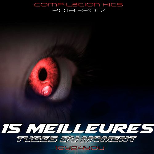 15 Meilleures tubes du moment (Compilation Hits 2016 -2017) de 1eyes4you