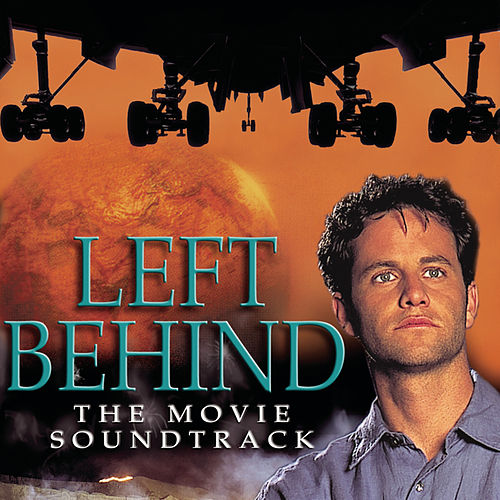 Left Behind - The Movie Soundtrack by Original Soundtrack