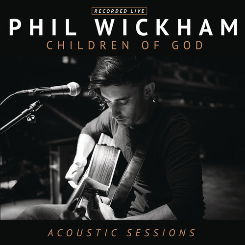 Children of God Acoustic Sessions by Phil Wickham