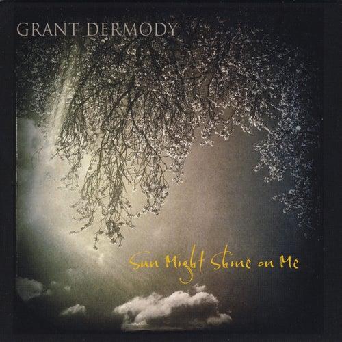 Sun Might Shine On Me de Grant Dermody