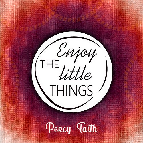 Enjoy The Little Things by Percy Faith
