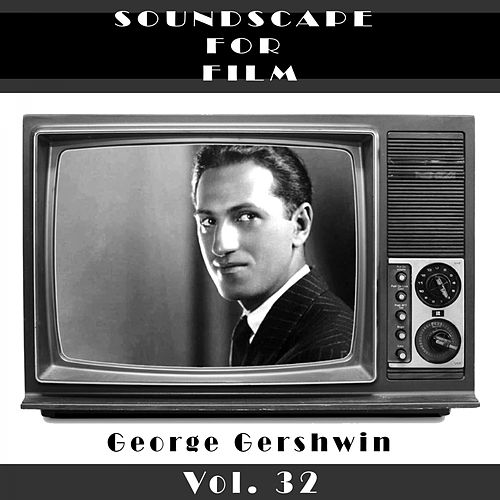 Classical SoundScapes For Film, Vol. 32 by George Gershwin