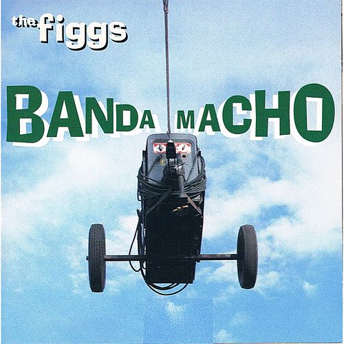Banda Macho by The Figgs