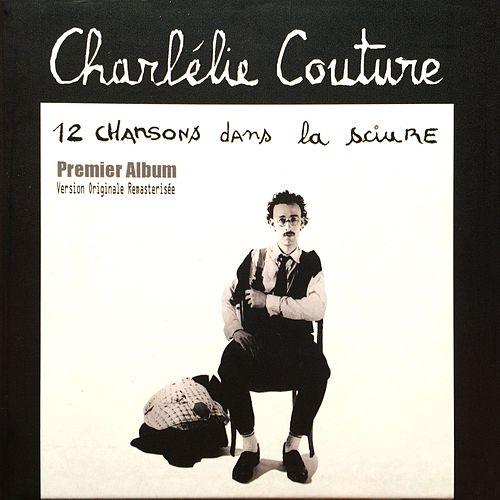 12 chansons dans la sciure (Remasterisé) by Charlélie Couture