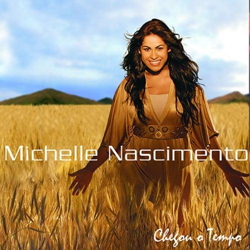 Chegou o Tempo de Michelle Nascimento