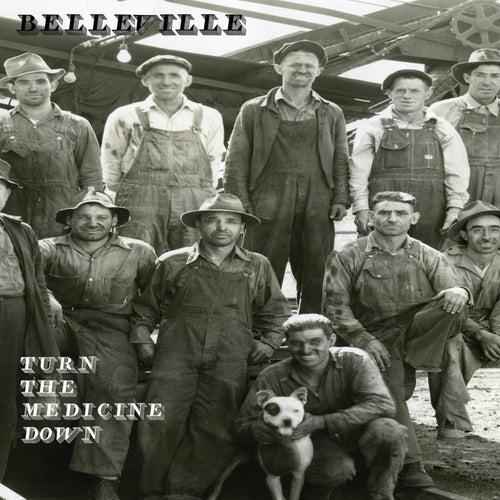 Turn the Medicine Down by Belleville