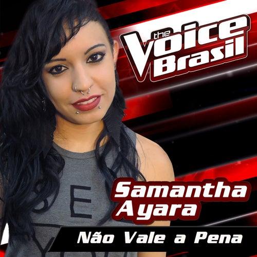 Não Vale A Pena (The Voice Brasil 2016) by Samantha Ayara