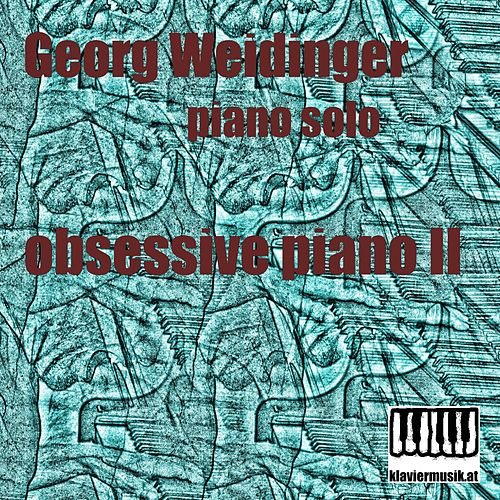 Obsessive Piano II: Piano Solo by Georg Weidinger
