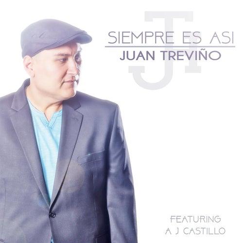 Siempre Es Asi (feat. AJ Castillo) de Juan Treviño