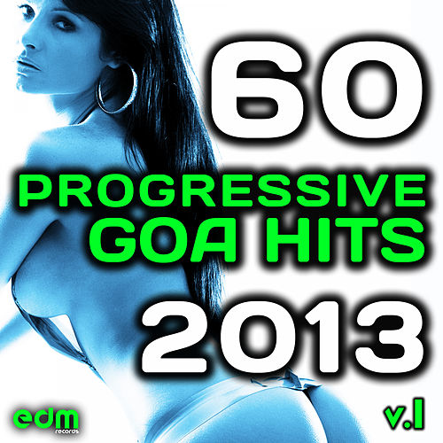 Progressive Goa Hits 2013, Vol. 1 (60 Best Selling International Electronic Dance Music Masters) de Various
