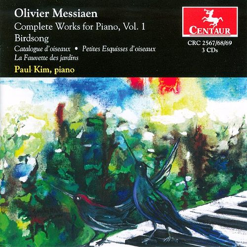 Messiaen: Complete Works for Piano, Vol. 1 by Paul Kim