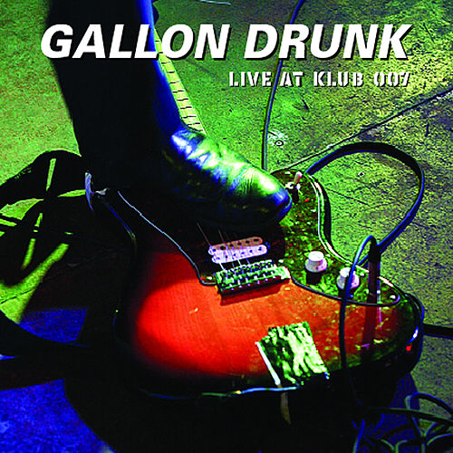 Live at Klub 007 by Gallon Drunk