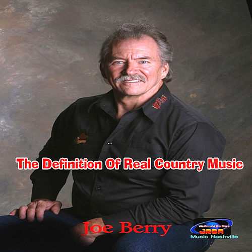 The Definition Of Real Country Music by Joe Berry