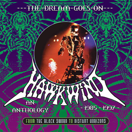 The Dream Goes On - From the Black Sword to Distant Horizons: An Anthology 1985-1997 by Hawkwind