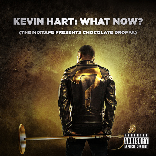 Kevin Hart: What Now? (The Mixtape Presents Chocolate Droppa) (Original Motion Picture Soundtrack) by Kevin Hart