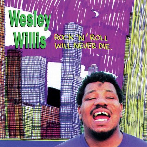 Rock n Roll Will Never Die by Wesley Willis