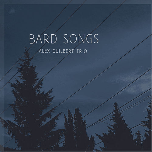 Bard Songs by Alex Guilbert Trio