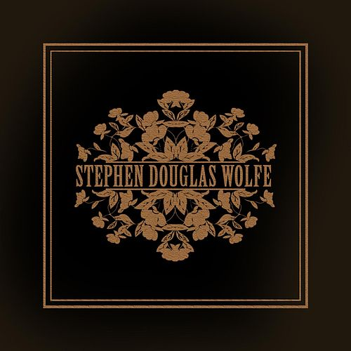 Stephen Douglas Wolfe by Stephen Douglas Wolfe