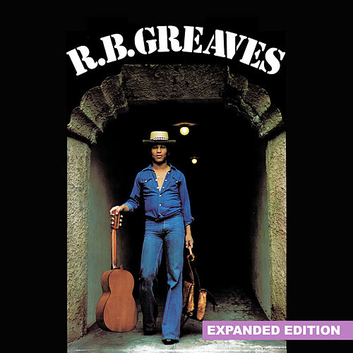 R.B. Greaves (Expanded Edition) [Digitally Remastered] by R. B. Greaves