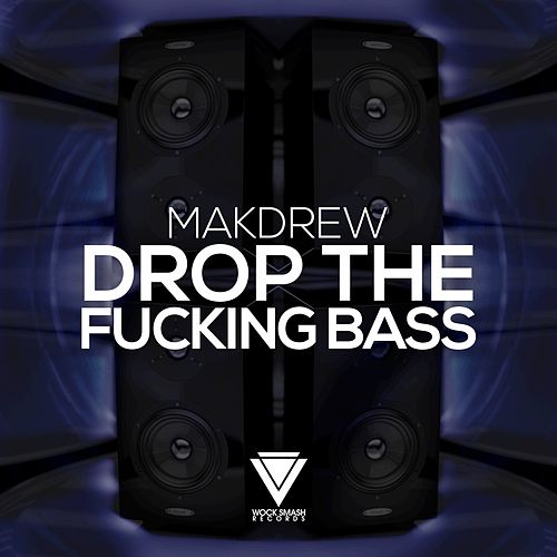 Drop the Fucking Bass by Makdrew