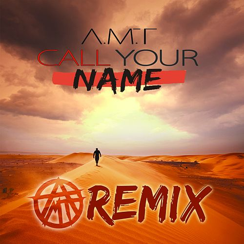 Call Your Name (Remix) von A.M.T