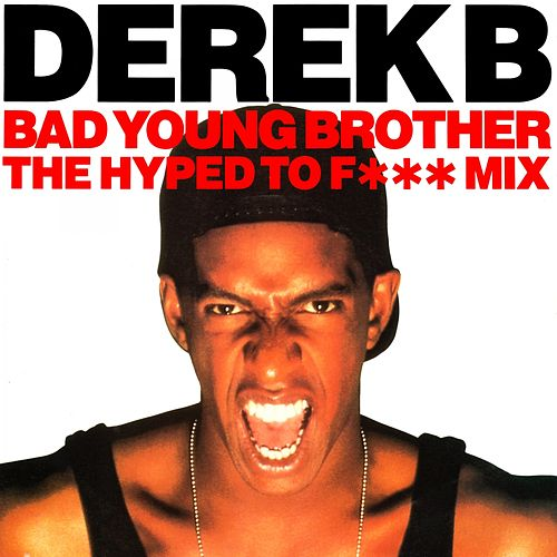 Bad Young Brother (The Hyped to F*** Mix) von Derek B