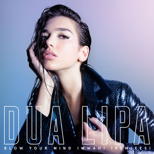 Blow Your Mind (Mwah) (Remixes) von Dua Lipa