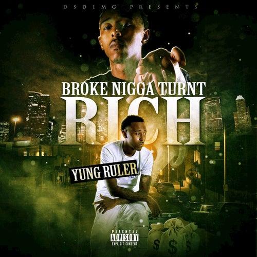 Broke Nigga Turnt Rich de Yung Ruler