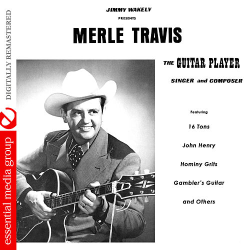The Guitar Player, Singer and Composer (Digitally Remastered) de Merle Travis