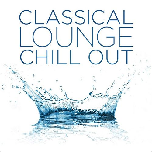 Classical Lounge: Chill Out von Various Artists