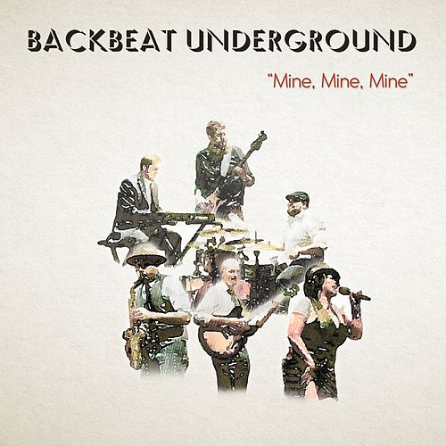 Mine, Mine, Mine by Backbeat Underground