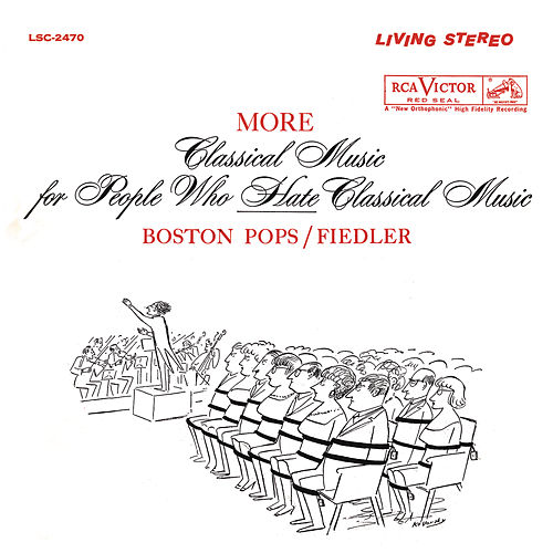 More Classical Music for People Who Hate Classical Music by Arthur Fiedler