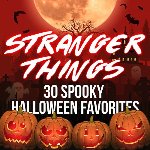 Stranger Things - 30 Spooky Halloween Favorites by Various Artists