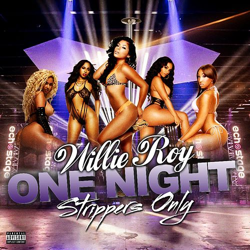 One Night Strippers Only by Willie Roy