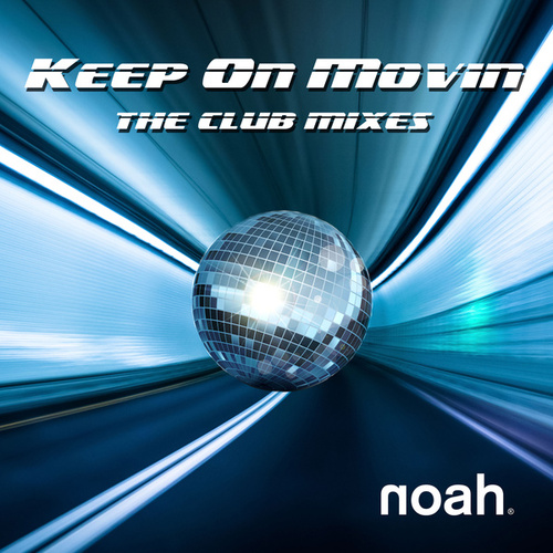 Keep On Movin' (The Club Mixes) von Noah