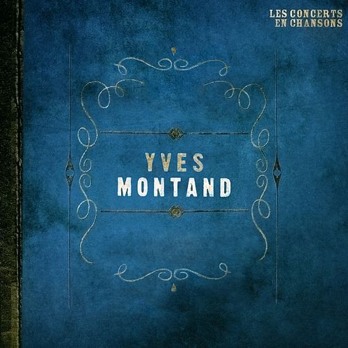 Les concerts en chansons, Vol. 1 : Yves Montand by Yves Montand