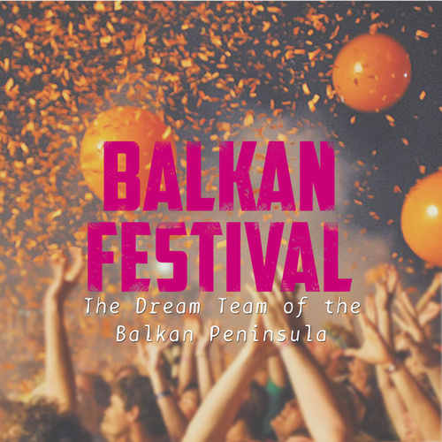 Balkan Festival: The Dream Team of the Balkan Peninsula by Various Artists