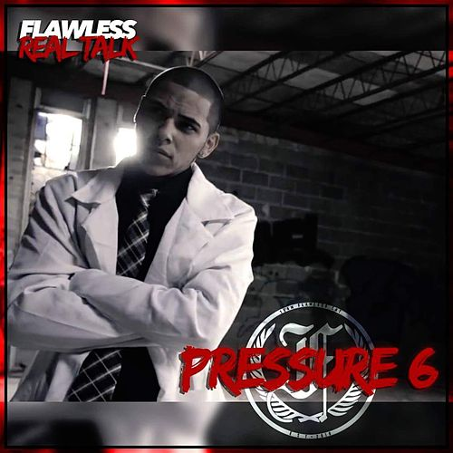 Pressure 6 by Flawless Real Talk