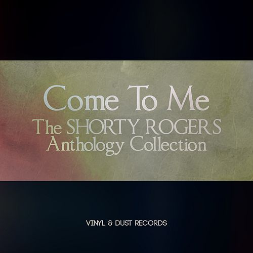 Come to Me (The Shorty Rogers Anthology Collection) de Shorty Rogers