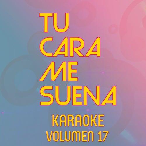 Tu Cara Me Suena Karaoke (Vol. 17) by Ten Productions