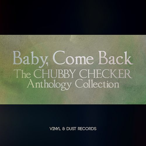 Baby Come Back (The Chubby Checker Anthology Collection) de Chubby Checker