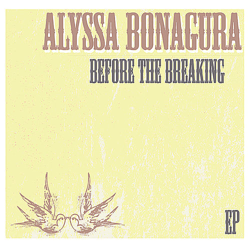 Before the Breaking - Ep by Alyssa Bonagura